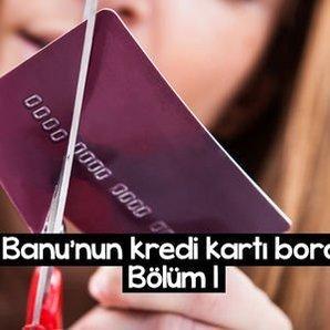 BANU'NUN KREDİ KARTI BORCU - 1. BÖLÜM